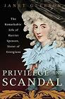 Privilege and Scandal : The Remarkable Life of Harriet Spencer, Sister of Georgi