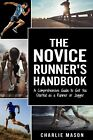 Runner's Handbook: A Comprehensive Guide to Get You Started as a Run[PDF,EB00K]