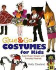 Glue & Go Costumes for Kids: Super-Duper Designs with Everyday Materials, Cleela