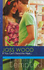 If You Can't Stand the Heat... (Mills & Boon Modern Tempted), Wood, Joss, Very G