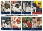 2003 Playoff Prestige (1-200) Baseball Set ** Pick Your Team ** See Checklist on Ebay