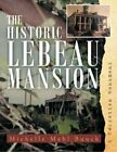 The Historic Lebeau Mansion, Buuck, Michelle 9781469139135 Fast Free Shipping,,