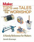 Make: Tips and Tales from the Workshop by Gareth Branwyn 9781680450798