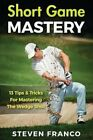 Golf Short Game Mastery - 13 Tips and Tricks for Mastering The ... 9781951755003