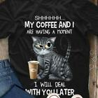 Shhh...My Coffee And I Are Having A Moment I Will Deal With You Later T-Shirt