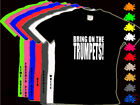 BRING ON THE TRUMPETS T Shirt All Sizes & Neon Colours