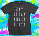 Eat Clean Train Dirty - Gym - Weight Lifting - Crossfit - T Shirt 7 colours
