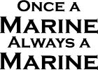 """Once A Marine Always - 5.25"""" x 3.75"""" - Choose Color- Decal Vinyl Sticker #1211"""