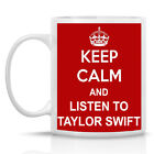 KEEP CALM AND LISTEN TO TAYLOR SWIFT - NOVELTY MUG