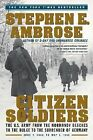 Citizen Soldiers : The U. S. Army from the Normandy Beaches to the Bulge to...