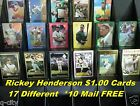 RICKEY HENDERSON _ 17 Different Cards _ $1.00 Each _ 10 Mail FREE in USA