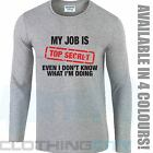 My Job is Top Secret Funny Work Slogan Humour Secret Fathers Day Xmas T Shirt