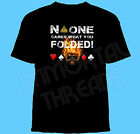 No One Cares What You Folded Poker T-Shirt Clock Timer  S to 4XL BLACK