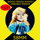 BLONDIE -DEBBIE HARRY -58 mm BADGE-FRIDGE MAGNET OR HANDBAG MIRROR #11s