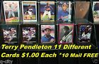 TERRY PENDLETON _ 11 Different $1.00 Cards _ Choose 1 or More * 10 Mail FREE USA