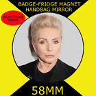 BLONDIE DEBBIE HARRY -58 mm BADGE-FRIDGE MAGNET OR MIRROR #237S