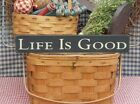 Primitive Life Is Good handcrafted country sign