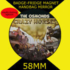 THE OSMONDS- CRAZY HORSE-58 MM BADGE-FRIDGE MAGNET OR HANDBAG MIRROR -CD12345SS
