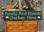 Primitive Family And Friends Gather Here handcrafted country sign