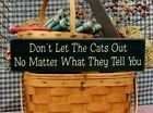 Primitive Don't Let The Cats Out No Matter What They Tell You country sign