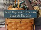 Primitive What Happens At The Lake Stays At The Lake handmade country sign