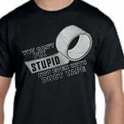 You Can't Fix Stupid With Duct Tape Funny TEE SHIRT Sm Med Lg XL 2X 3X 4X 5X