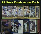 SAMMY SOSA _ 21 Different Cards _ $1.00 Each _ Choose 1 or More _ 10 Mail FREE