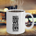 Nasty Women Persist We Make Our Own Success Mug gift birthday new job promotion