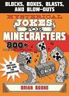 Hysterical Jokes for Minecrafters: Blocks, Boxes, Blasts, and Blow-Outs: By B...