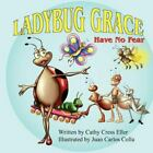 Ladybug Grace: Have No Fear: By Cathy Cress Eller