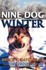 Nine Dog Winter: In 1980, Two Young Canadians Recruited Nine Rowdy Sled Dogs,...