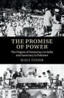 Promise of Power : The Origins of Democracy in India and Autocracy in Pakista...