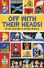 Off with Their Heads!: By Oliver, Martin Pinder, Andrew