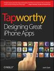 Tapworthy: Designing Great iPhone Apps: By Clark, Josh