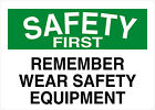 Remember Wear Safety Equipment Safety First OSHA / ANSI Aluminum METAL Sign