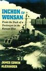 Inchon to Wonsan: From the Deck of a Destroyer in the Korean War by Alexander,