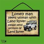 """LONELY MAN SEEKS WOMAN WITH LAND ROVER"" WOODEN POSTER PLAQUE/SHABBY CHIC SIGN"