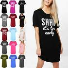Womens Curved Hem Oversized Ladies Shhh Its Too Early Long Mini PJ T Shirt Dress