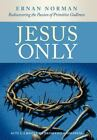 Jesus Only: Rediscovering The Passion Of Primitive Godliness: By Ernan Norman