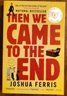 Then We Came to the End by Joshua Ferris (2008, Paperback) National Bestselle A6