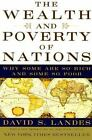 The Wealth and Poverty of Nations : Why Some Are So Rich and Some So Poor by...