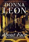 A Commissario Guido Brunetti Mystery: About Face by Donna Leon (2009 Hardcover)