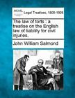 The Law Of Torts: A Treatise On The English Law Of Liability For Civil Injuri...
