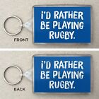 'I'd Rather Be Playing Rugby' Large Key Ring / Key Fop