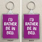 'I'd Rather Be In Bed' Large Key Ring / Key Fop