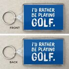 'I'd Rather Be Playing Golf' Large Key Ring / Key Fop