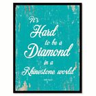 It's hard to be a diamond in a rhinestone world - Dolly Parton Motivational Quot