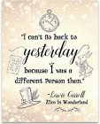 Alice in Wonderland - I Can't Go Back To Yesterday - 11x14 Unframed Typography -