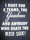 """I Root for 2 Teams. NEW YORK YANKEES & Anybody Who Beats RED SOX"" (2XL) T-Shirt"