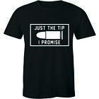 Just The Tip I Promise Funny Second Amendment Rights Gun Bullet Mens T-shirt Tee